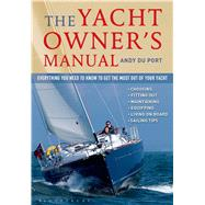 The Yacht Owner's Manual Everything you need to know to get the most out of your yacht by Du Port, Andy, 9781472905482