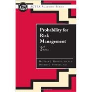 Probability for Risk Management, 2nd Edition by Matthew J. Hassett, Ph.D., Donald G. Stewart, Ph.D., 9781566985482