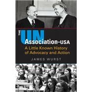 UN Association-USA: A Little Known History of Advocacy and Action by Wurst, James, 9781626375482