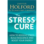 The Stress Cure: How to resolve stress, build resilience and boost your energy by Holford, Patrick; Lawson, Susannah, 9780349405483