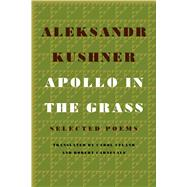Apollo in the Grass Selected Poems by Kushner, Aleksandr; Ueland, Carol; Carnevale, Robert, 9780374535483