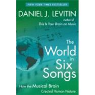 The World in Six Songs How the Musical Brain Created Human Nature by Levitin, Daniel J., 9780452295483
