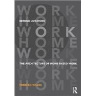 Beyond Live/Work: The Architecture of Home-based Work by Holliss; Frances, 9780415585484