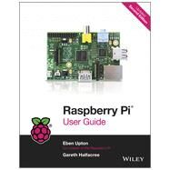 Raspberry Pi User Guide by Upton, Eben; Halfacree, Gareth, 9781118795484