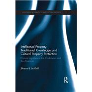 Intellectual Property, Traditional Knowledge and Cultural Property Protection: Cultural Signifiers in the Caribbean and the Americas by Le Gall; Sharon B., 9781138665484
