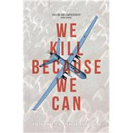 We Kill Because We Can by Calhoun, Laurie, 9781783605484