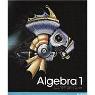 HIGH SCHOOL MATH 2012 COMMON-CORE ALGEBRA 1 STUDENT EDITION GRADE 8/9 by Charles, Randall I.; Hall, Basia; Kennedy, Dan; Bellman, Allan E.; Bragg, Sadie Chavis, 9780133185485