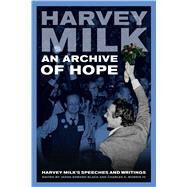 An Archive of Hope by Milk, Harvey; Black, Jason Edward; Morris, Charles E., III; Robinson, Frank M., 9780520275485