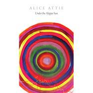 Under the Aleppo Sun by Attie, Alice, 9780857425485