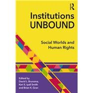 Institutions Unbound: Social Worlds and Human Rights by Brunsma; David, 9781138655485