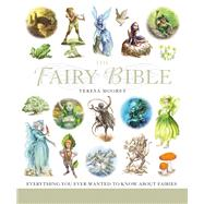 The Fairy Bible The Definitive Guide to the World of Fairies by Moorey, Teresa, 9781402745485