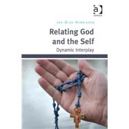 Relating God and the Self: Dynamic Interplay by Henriksen,Jan-Olav, 9781409465485
