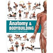 Anatomy & Bodybuilding: A Complete Visual Guide by Linares, Ricardo Canovas, 9781438005485