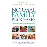 Normal Family Processes, Fourth Edition Growing Diversity and Complexity by Walsh, Froma, 9781462525485