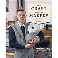 The Craft and the Makers: Tradition with Attitude by Campbell, Duncan; Rey, Charlotte; Ehmann, Sven; Klanten, Robert, 9783899555486