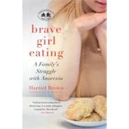 Brave Girl Eating: A Family's Struggle with Anorexia by Brown, Harriet, 9780061725487