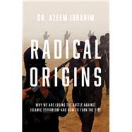 Radical Origins by Ibrahim, Azeem, Dr., 9781681775487
