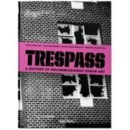 Trespass by McCormick, Carlo; Schiller, Marc (CON); Schiller, Sara (CON); Seno, Ethel; Banksy (CON), 9783836555487