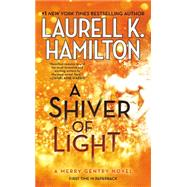 A Shiver of Light by Hamilton, Laurell K., 9780515155488