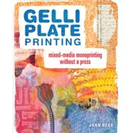 Gelli Plate Printing: Mixed-media Monoprinting Without a Press by Bess, Joan, 9781440335488