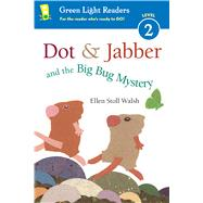 Dot & Jabber and the Big Bug Mystery by Walsh, Ellen Stoll, 9780544925489