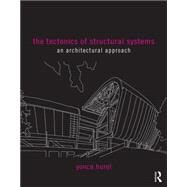 The Tectonics of Structural Systems: An Architectural Approach by Hurol; Yonca, 9781138855489