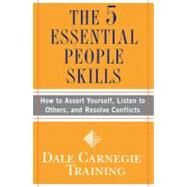 The 5 Essential People Skills How to Assert Yourself, Listen to Others, and Resolve Conflicts by Carnegie Training, Dale, 9781416595489