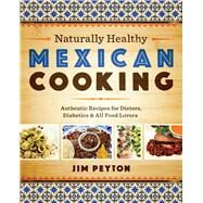 Naturally Healthy Mexican Cooking by Peyton, James W., 9780292745490