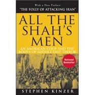 All the Shah's Men : An American Coup and the Roots of Middle East Terror by Kinzer, Stephen, 9780470185490