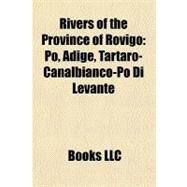 Rivers of the Province of Rovigo : Po, Adige, Tartaro-Canalbianco-Po Di Levante by , 9781156875490