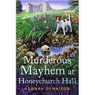 Murderous Mayhem at Honeychurch Hall A Honeychurch Hall Mystery by Dennison, Hannah, 9781250065490
