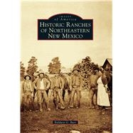 Historic Ranches of Northeastern New Mexico by Burr, Baldwin G., 9781467115490