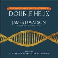 The Annotated and Illustrated Double Helix by Watson, James D.; Gann, Alexander; Witkowski, Jan, 9781476715490