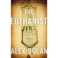 The Euthanist by Dolan, Alex, 9781626815490