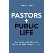 Pastors and Public Life The Changing Face of American Protestant Clergy by Smidt, Corwin E., 9780190455491