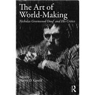 The Art of World-Making: Nicholas Greenwood Onuf and his Critics by Gould; Harry, 9781138285491