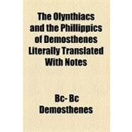The Olynthiacs and the Phillippics of Demosthenes Literally Translated With Notes by Demosthenes, 9781153715492