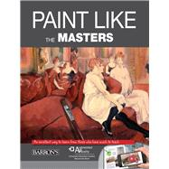 Painting the Great Masters: An Excellent Way to Learn from Those Who Have Much to Teach by Parram¢n, 9781438005492