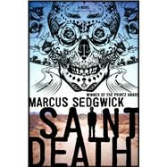 Saint Death A Novel by Sedgwick, Marcus, 9781626725492