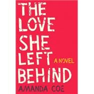 The Love She Left Behind by Coe, Amanda, 9780393245493