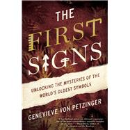 The First Signs My Quest to Unlock the Mysteries of the World�s Oldest Symbols by Von Petzinger, Genevieve, 9781476785493