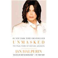 Unmasked The Final Years of Michael Jackson by Halperin, Ian, 9781501115493