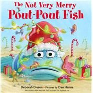 The Not Very Merry Pout-Pout Fish by Diesen, Deborah; Hanna, Dan, 9780374355494