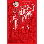 The Accidental Highwayman Being the Tale of Kit Bristol, His Horse Midnight, a Mysterious Princess, and Sundry Magical Persons Besides by Tripp, Ben, 9780765335494