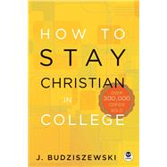 How to Stay Christian in College by Budziszewski, J., 9781612915494