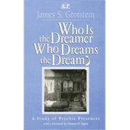 Who Is the Dreamer, Who Dreams the Dream?: A Study of Psychic Presences by Grotstein; James S., 9781138005495