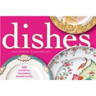 Dishes: 623 Colorful Wondrful Dinner Plates by Riegler, Shax; Bean, Robert, 9781579655495