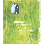 House of Sugar, House of Stone by Perez, Emily, 9781885635495