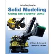 Introduction to Solid Modeling Using SolidWorks 2012 by Howard, William; Musto, Joseph, 9780073375496