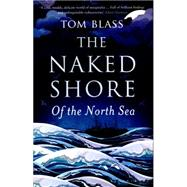 The Naked Shore Of the North Sea by Blass, Tom, 9781408815496